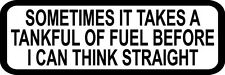 "3"" Sometimes takes tankful think Decal Funny Helmet Hard Hat Motorcycle Sticker"