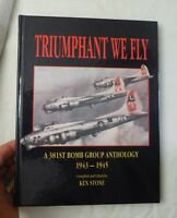 1994 Triumphant We Fly: A 381st Bomb Group Anthology 1943-1945, Ken Stone SIGNED