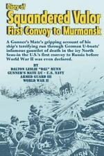Diary of Squandered Valor: First Convoy to Murmansk by Dalton Munn (2013,...
