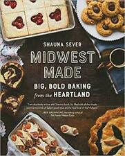 Midwest Made:Big, Bold Baking from the Heartland Hardcover Shauna Sever cookbook