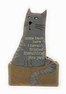CAT come back here i haven't finished insulting you yet! 4.5 x 6.5 in Wood sign
