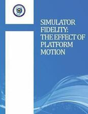 Simulator Fidelity : The Effect of Platform Motion by U.S. Department of...
