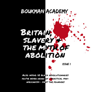 Boukman Academy Britain, Slavery and the Myth of Abolition, Issue 1   Brand NEW.