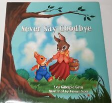 Never Say Goodbye by Lea Gillespie Gant Illustrated by Maryn Roos HB DJ