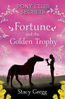 NEW Fortune and the Golden Trophy (Pony Club Secrets, Book 7) by Stacy Gregg