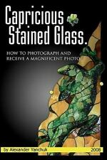 Capricious Stained Glass : How to Photograph and Receive a Magnificent Photo...