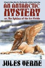 An Antarctic Mystery; Or, the Sphinx of the Ice Fields: A Sequel to Edgar Allan