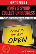 How to Build a Honey and Syrup Collection Business (Special Edition) : The...
