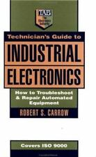 Technician's Guide to Industrial Electronics: How to Troubleshoot and Repair Aut