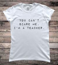 You Cant Scare Me Im a Teacher Funny Slogan T-Shirt