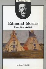 Edmund Morris: Frontier Artist (Dundurn lives)