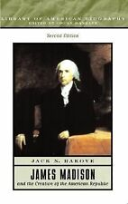 James Madison and the Creation of the American Republic by Jack N. Rakove...