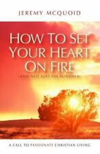 How to Set Your Heart on Fire (and Not Just on Sundays) : A Call to...