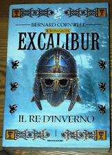 EXCALIBUR 1 IL RE D'INVERNO B. Cornwell Fantasy Storico 1°edizione MONDADORI