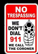NO TRESPASSING WE DON'T DIAL 911 WE CALL THE CORONER Sign  Novelty~Gift~Gun