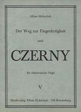 Alfons Holzschuh Der Weg zur Fingerfertigkeit nach CZERNY - V - NEUF