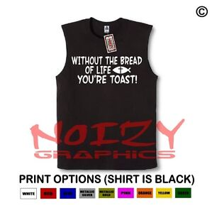 Without Bread Life U R Toast! Christian SLEEVELESS Shirt Jesus Religious Muscle