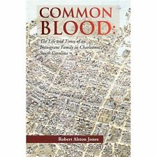 Common Blood:: The Life And Times Of An Immigrant Family In Charleston, South...