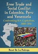 FREE TRADE AND SOCIAL CONFLICT IN COLOMBIA, PERU AND VENEZUELA - DE LA PEDRAJA,