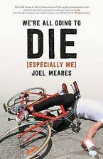 We're All Going to Die (Especially Me) by Joel Meares (Paperback, 2015)