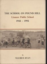 LISMORE PUBLIC SCHOOL HISTORY 1942-1992 , SCHOOL ON POUND HILL 1992 1st ed