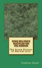 King Wu Once Buckled on His Armor : The Seven Virtues of Martial Arts: By Qua...