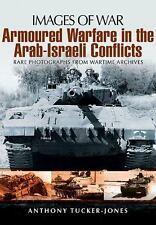 Armoured Warfare in the Arab-Israeli Conflicts (Images of War), Tucker-Jones, An
