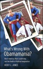 What's Wrong with Obamamania?: Black America, Black Leadership, and the Death of