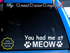 """You Had Me at Meow"" Cat Paw Print -Vinyl Decal Sticker -Color -High Quality"