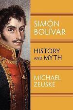 Simon Bolivar : History and Myth by Michael Zeuske (2012, Paperback)