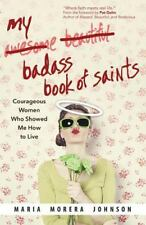 My Badass Book of Saints: Courageous Women Who Showed Me How to Live  (ExLib)