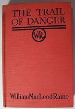 THE TRAIL OF DANGER William MacLeod Raine 1934 HC Western- A1
