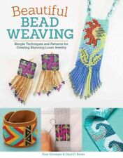 Beautiful Bead Weaving : Simple Techniques and Patterns for Creating Stunning.
