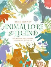 Animal Lore and Legend : The Wisdom and Wonder of Animals Revealed by Ruth Binne