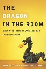 The Dragon in the Room: China and the Future of Latin American Industrializat...