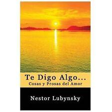 Te Digo Algo... Cosas y Prosas Del Amor by Nestor Lubynsky (2013, Paperback)