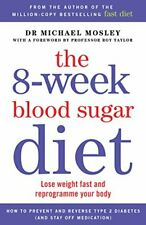 The 8-Week Blood Sugar Diet: Lose weight fast and reprogramme your body By Mich