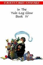 In the Yule-Log Glow Book IV (2013, Paperback)