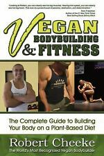 Vegan Bodybuilding & Fitness: The Complete Guide to Building Your Body on a Plan