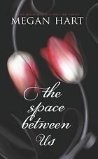 The Space Between Us by Megan Hart (2012, Paperback)