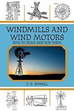 Windmills and Wind Motors How to Build and Run Them -F E  Powell- Off Grid Power