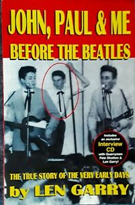 JOHN, PAUL & ME - BEFORE THE BEATLES - LEN GARRY PAPERBACK + INTERVIEW CD