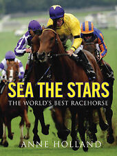 """""""AS NEW"""" Sea The Stars: The World's Best Racehorse, Holland, Anne, Book"""