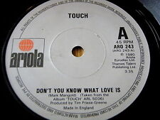 """TOUCH - DON'T YOU KNOW WHAT LOVE IS    7"""" VINYL"""