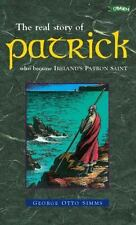 St. Patrick: The Real Story of Patrick Who Became Ireland's Patron Saint by Sim
