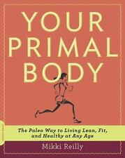 Your Primal Body: The Paleo Way to Living Lean, Fit, and Healthy at Any Age by
