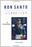 Ron Santo: For the Love of Ivy by Ron Santo|Randy Minkoff