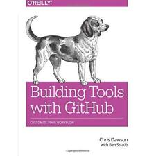 Building Tools with GitHub: Customize Your Workflow - Paperback NEW Chris Dawson