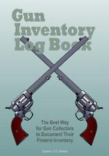 Gun Inventory Log Book : The Best Way for Gun Collectors to Document Their Fi...