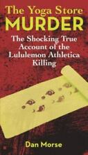 The Yoga Store Murder : The Shocking True Account of the Lululemon Athletica...